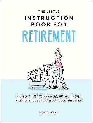 £6.26 • Buy The Little Instruction Book For Retirement TongueinCheek Advice For The Newly Re