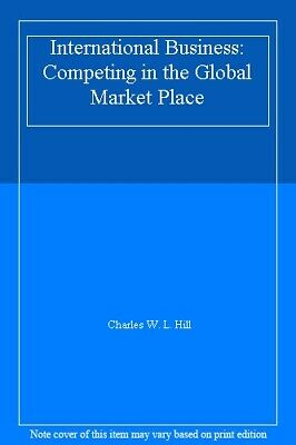 £6.17 • Buy International Business: Competing In The Global Market Place,Charles W. L. Hill