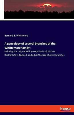 A Genealogy Of Several Branches Of The Whittemore Family By Whittmore New*- • 14.55£