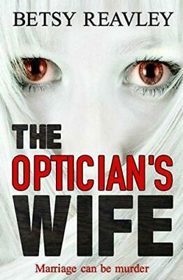 The Optician's Wife, Reavley, Betsy, Good Condition Book, ISBN 9780995511118 • 6.15£