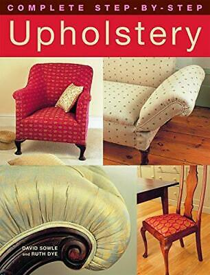Complete Step-by-step Upholstery, Very Good Condition Book, Dye, Ruth, Sowle, Da • 8.15£