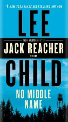 NO MIDDLE NAME ~ Complete Collected Jack Reacher Stories ~ Lee Child ~ 2017 • 2.15£