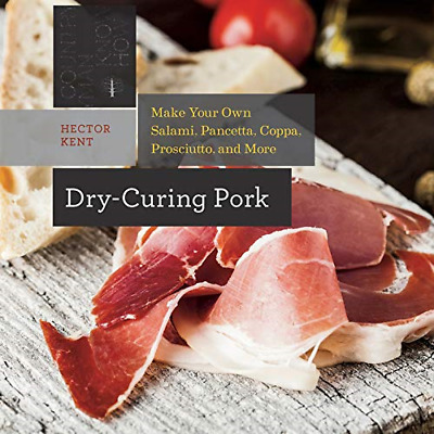 £8.24 • Buy Dry-Curing Pork - Make Your Own Prosciutto, Salami, Pancetta, Bacon, And More! (