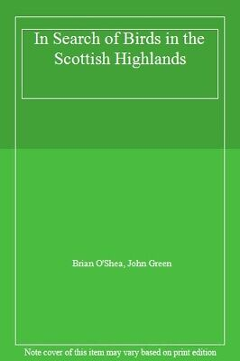 £3.01 • Buy In Search Of Birds In The Scottish Highlands,Brian O'Shea, John Green