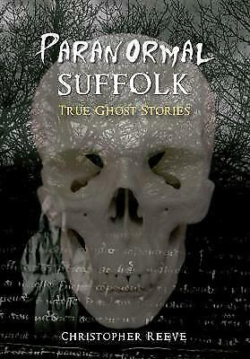 £10.96 • Buy Paranormal Suffolk: True Ghost Stories By Reeve, Christopher, NEW Book, FREE & F