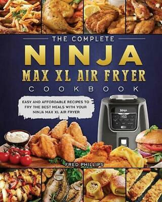 AU41.09 • Buy Complete Ninja Max Xl Air Fryer Cookbook By Fred Phillips (English) Paperback Bo
