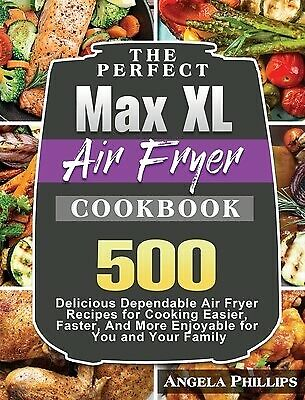 AU68.89 • Buy The Perfect Max XL Air Fryer Cookbook 500 Delicious Dependable By Phillips Angel