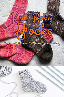 £3.61 • Buy Knitting Socks: Beginner's Guide To Knit Socks Quick And Easy: Perfect Gift Idea