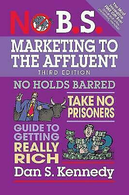 £11.30 • Buy No B.S. Marketing To The Affluent, Dan S. Kennedy,  Paperback