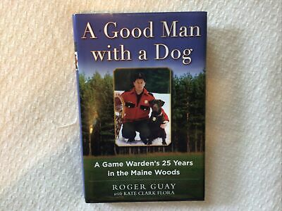 $14.95 • Buy A Good Man With A Dog: A Game Warden's 25 Years In The Maine Woods- Roger Guay