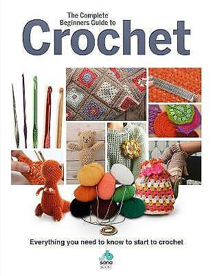 £15.50 • Buy The Complete Beginners Guide To Crochet Everything You Need To Know To Start To