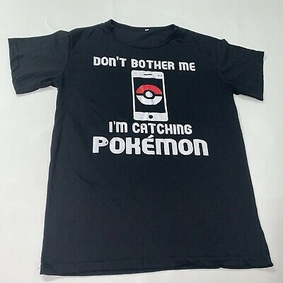 $5.99 • Buy Don't Bother Me I'm Catching Pokemon Go TShirt Mens S Black Funny Novelty Tee