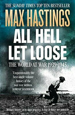 All Hell Let Loose: The World At War 1939-1945 By Hastings, Max Book The Cheap • 5.49£