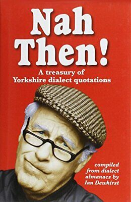 Nah Then!: Treasury Of Yorkshire Dialect Quotations Hardback Book The Cheap Fast • 5.99£