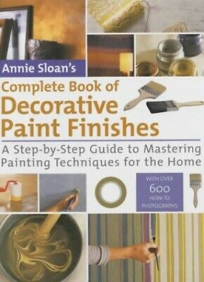Annie Sloan's Complete Book Of Decorative Paint Fini... By Sloan, Annie Hardback • 10.99£