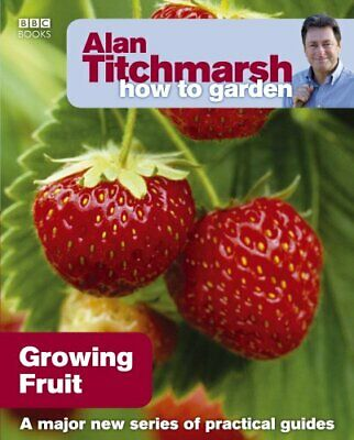 Alan Titchmarsh How To Garden: Growing Fruit By Titchmarsh, Alan Paperback Book • 12.99£