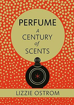 Perfume: A Century Of Scents By Ostrom, Lizzie Book The Cheap Fast Free Post • 5.49£