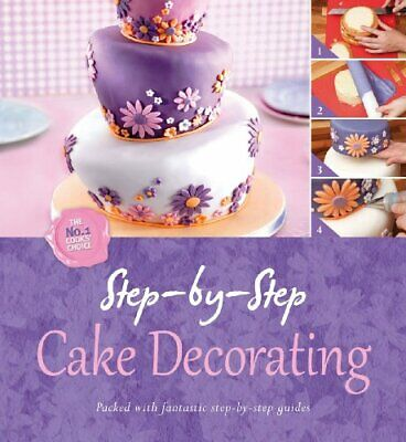 Step By Step Cake Decorating (Step By Step - Igloo Books Ltd) By Igloo Books The • 4.49£