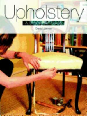 Upholstery : A Beginners' Guide By David James • 2.89£