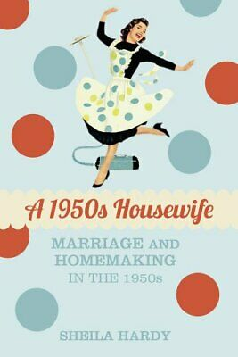 A 1950s Housewife: Marriage And Homemaking In The 1950s By Sheila Hardy Book The • 11.99£
