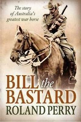 AU29.12 • Buy Bill The Bastard: The Story Of Australia's Greatest War Horse By Roland Perry (E