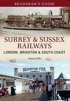Bradshaw's Guide Surrey & Sussex Railways: London, Brigh... By Christopher, John • 8.99£