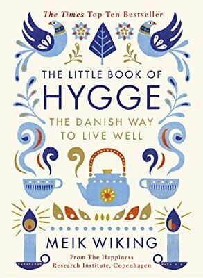 The Little Book Of Hygge: The Danish Way To Live Well: The Da... By Wiking, Meik • 3.89£