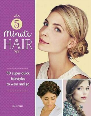 £3.59 • Buy 5-Minute Hair: 50 Super-quick Hairstyles To Wear And Go By Strebe, Jenny Book