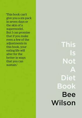 This Is Not A Diet Book: A User's Guide To Eating Well By Wilson, Bee Book The • 6.49£
