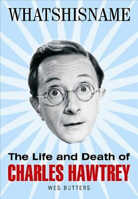 £35.99 • Buy Whatshisname: The Life And Death Of Charles Hawtrey By Wes Butters Paperback The