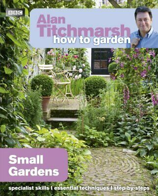 Alan Titchmarsh How To Garden: Small Gardens By Titchmarsh, Alan Paperback Book • 6.99£