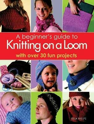 £21.99 • Buy A Beginner's Guide To Knitting On A Loom: With Ove... By Phelps, Isela Paperback