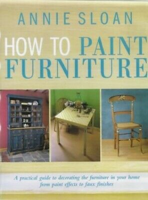 HOW TO PAINT FURNITURE By Sloan, Annie Hardback Book The Cheap Fast Free Post • 11.99£