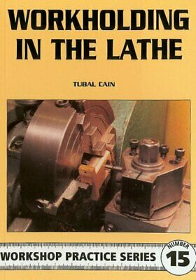 Workholding In The Lathe (Workshop Practice) By Cain, Tubal Paperback Book The • 6.49£