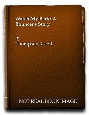 £5.49 • Buy Watch My Back: A Bouncer's Story By Thompson, Geoff Paperback Book The Cheap