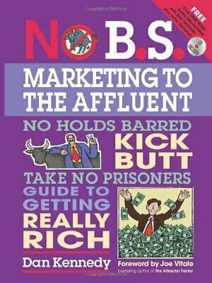 No B.S. Marketing To The Affluent By Kennedy, Dan S Mixed Media Product Book The • 7.49£