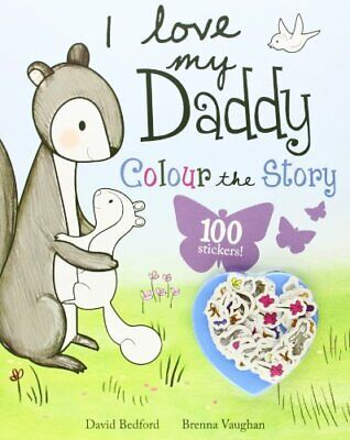 I Love My Daddy - Colour The Story By PARRAGON Book The Cheap Fast Free Post • 13.99£