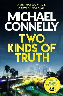 Two Kinds Of Truth: A Harry Bosch Thriller (Harry Bosch S... By Michael Connelly • 2.80£