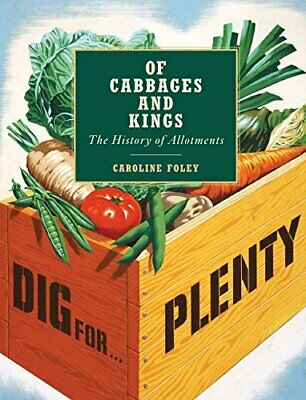 £36.99 • Buy Of Cabbages And Kings: The History Of Allotments By Foley, Caroline Book The