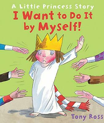 £3.99 • Buy I Want To Do It By Myself! (Little Princess) By Ross, Tony Paperback Book The