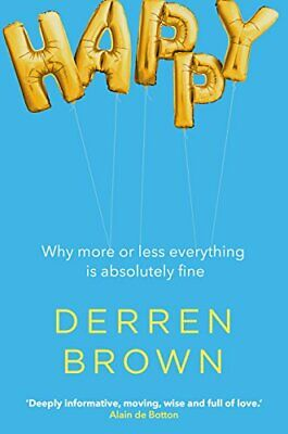 £4.99 • Buy Happy: Why More Or Less Everything Is Absolutely Fine By Brown, Derren Book The