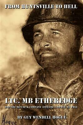 AU33.17 • Buy From Huntsville To Hell: Ltc. MB Etheredge And The Men Of K Company 30th INF. 3r