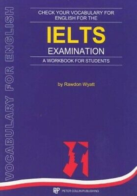 Check Your Vocabulary For English For The IELTS Examination:... By Wyatt, Rawdon • 5.99£
