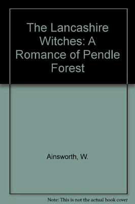 The Lancashire Witches: A Romance Of Pendle Forest By Ainsworth, W. Paperback • 13.99£