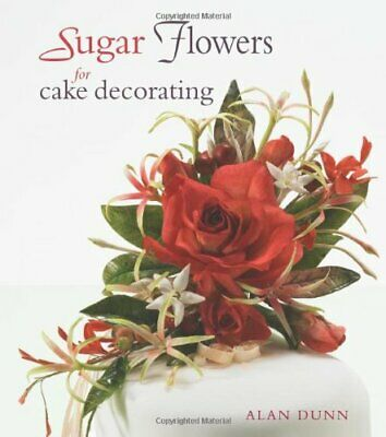 Sugar Flowers For Cake Decorating## By Dunn, Alan Hardback Book The Cheap Fast • 10.69£