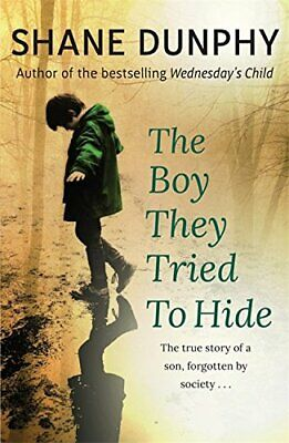 £6.49 • Buy The Boy They Tried To Hide: The True Story Of A Son, Forgott... By Dunphy, Shane