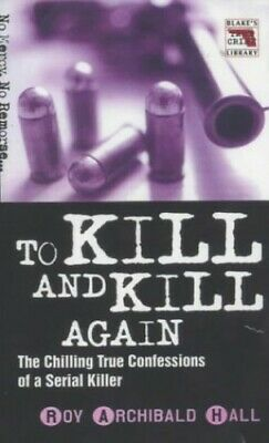 £8.49 • Buy To Kill And Kill Again (Blake's True Crime L... By Hall, Roy Archibald Paperback