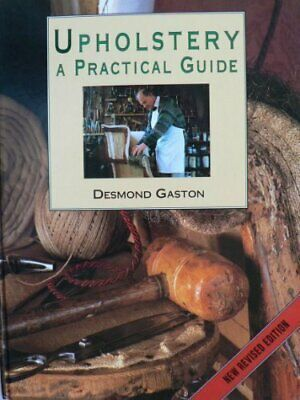 Upholstery: A Practical Guide By Gaston, Desmond Hardback Book The Cheap Fast • 30.99£