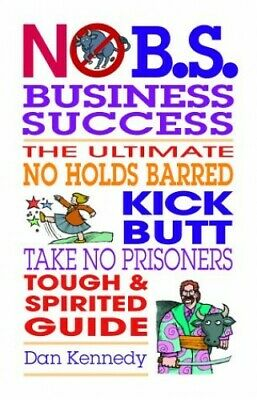 No B.S. Business Sucess: The Ultimate No Holds B... By Kennedy, Dan S. Paperback • 5.99£