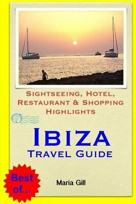 Ibiza Travel Guide: Sightseeing, Hotel, Restaurant & Shopping ... By Gill, Maria • 7.49£
